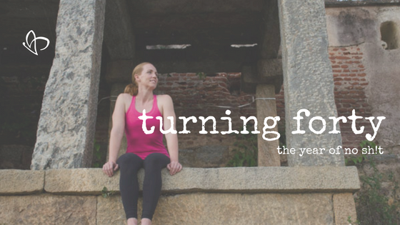 turning forty and the year of no sh!t