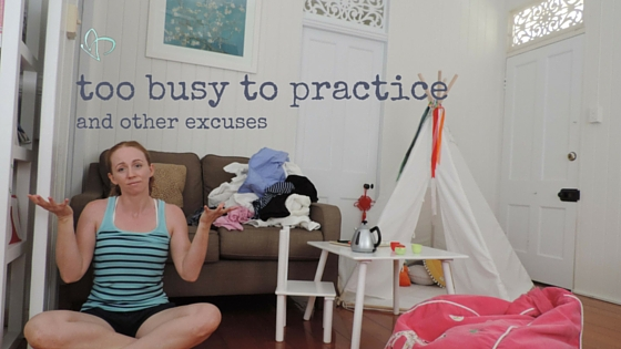 Too busy to practice yoga and other excuses